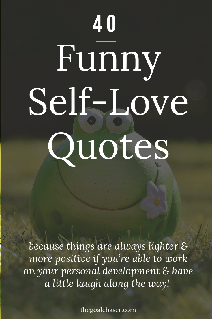 Funny Self love quotes to inspire you. It's not always easy to practice self-love and compassion. But finding an inspiring quote that helps to remind you, is a great way to keep the importance of self-love and care at the forefront of your mind.