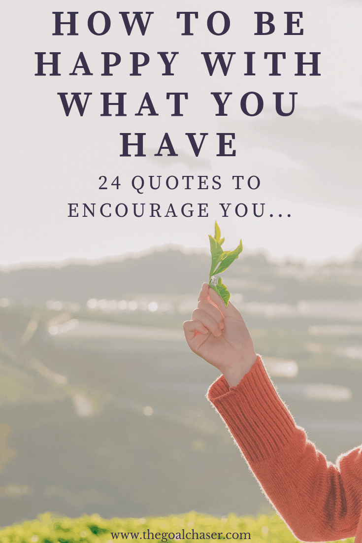 How To Be Happy With What You Have - 24 Quotes To Encourage You