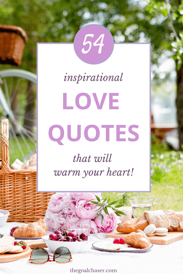 54 Inspiring love quotes: Love is one of those funny things that can be hard to put into words. But sometimes a short meaningful quote can sum up your thoughts and feelings perfectly.